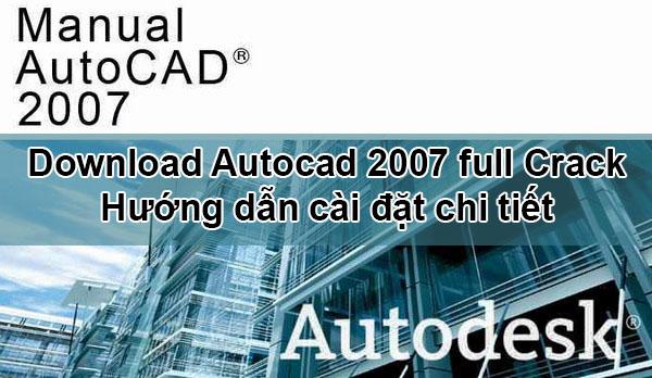 Download Autocad 2007 32 64bit Full Crack - Tải phần mềm miễn phí và hướng dẫn cài đặt
