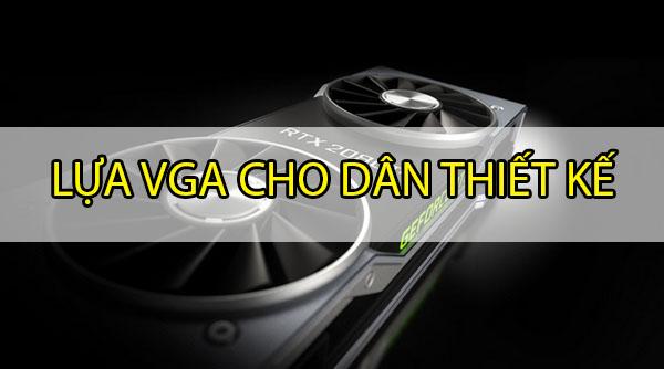 Lựa VGA cho dân thiết kế