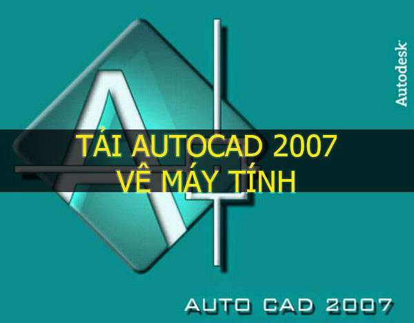 Tải autocad 2007 về máy tính và hướng dẫn cài đặt chi tiết