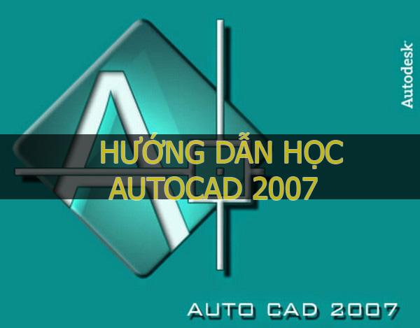 Hướng dẫn học Autocad 2007 từ cơ bản đến nâng cao
